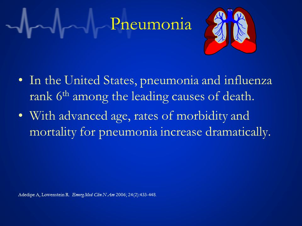 Pneumonia In the United States, pneumonia and influenza rank 6 th among the leading causes of death. With advanced age, rates of morbidity and mortali