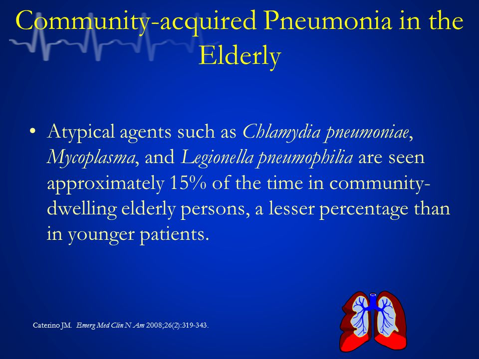Community-acquired Pneumonia in the Elderly Atypical agents such as Chlamydia pneumoniae, Mycoplasma, and Legionella pneumophilia are seen approximate