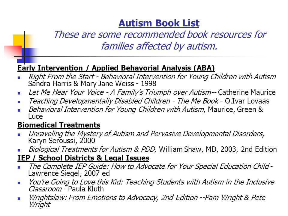 Autism Book List These are some recommended book resources for families affected by autism.