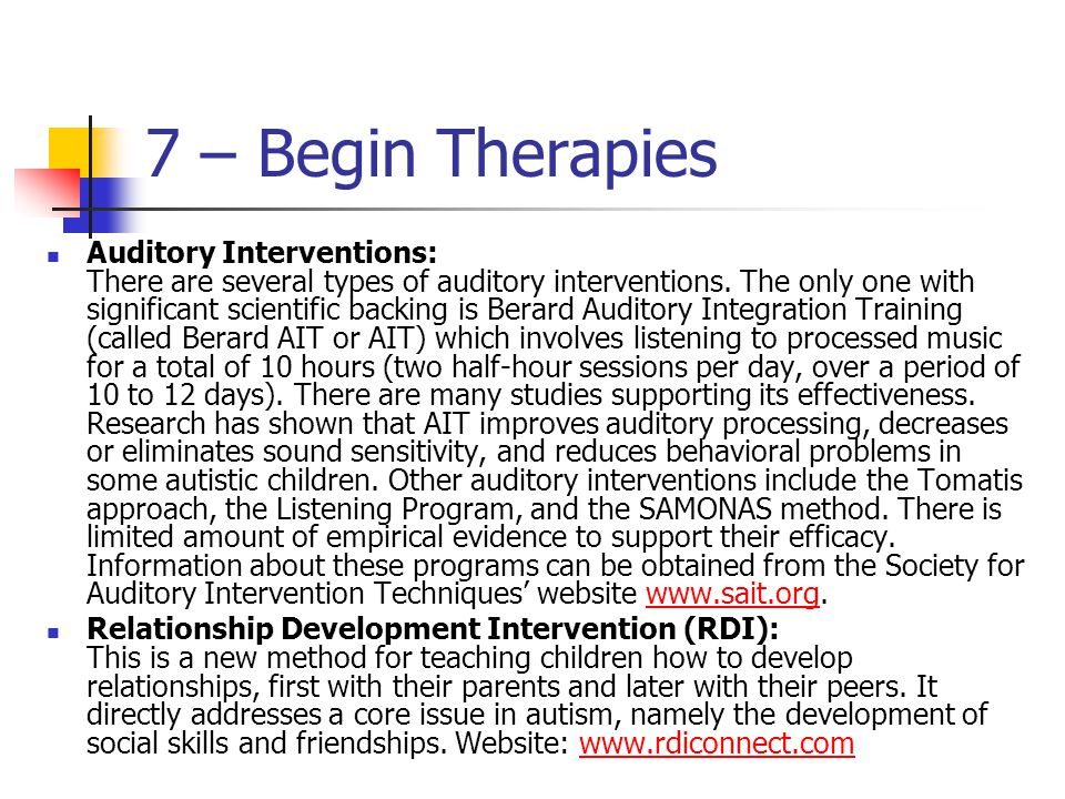 7 – Begin Therapies Auditory Interventions: There are several types of auditory interventions.