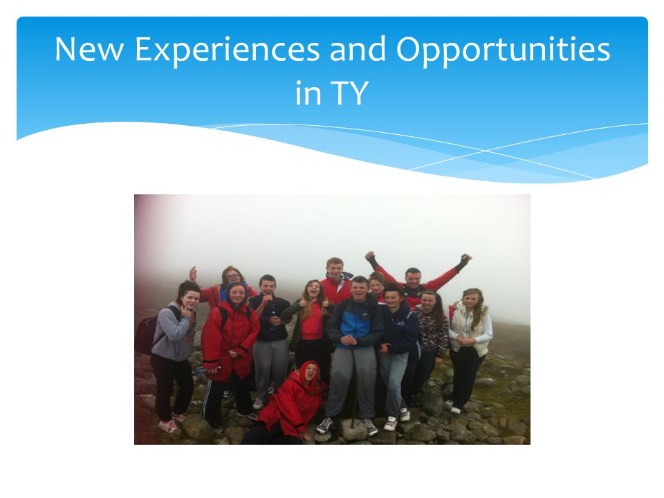 New Experiences and Opportunities in TY