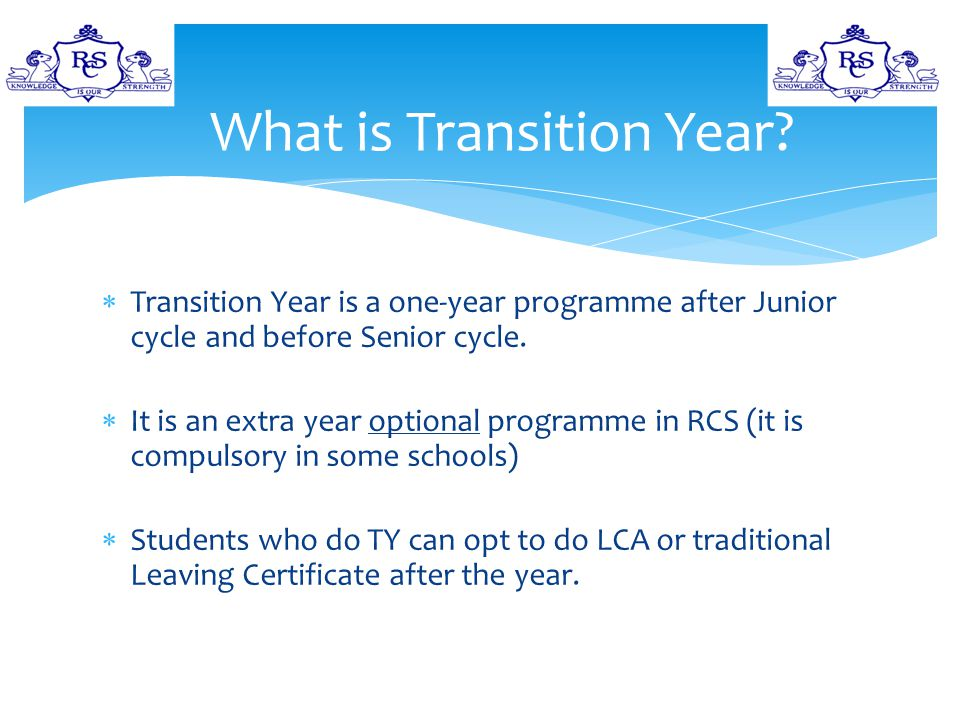  Transition Year is a one-year programme after Junior cycle and before Senior cycle.