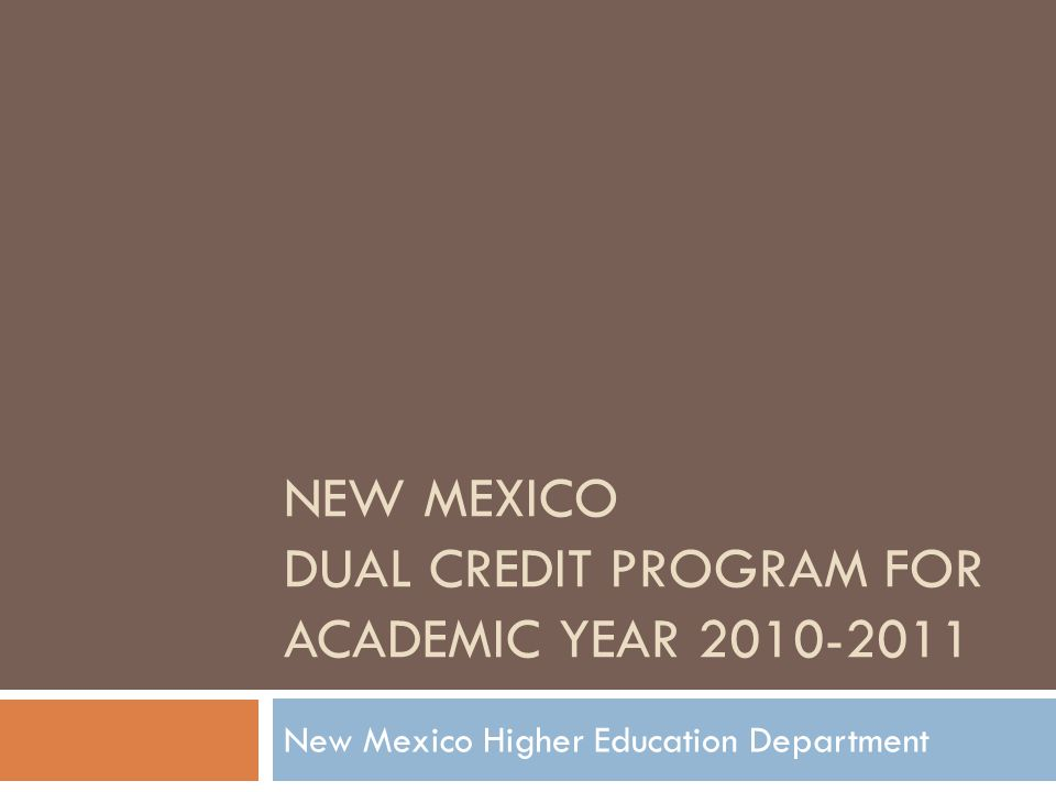 NEW MEXICO DUAL CREDIT PROGRAM FOR ACADEMIC YEAR 2010-2011 New Mexico Higher Education Department