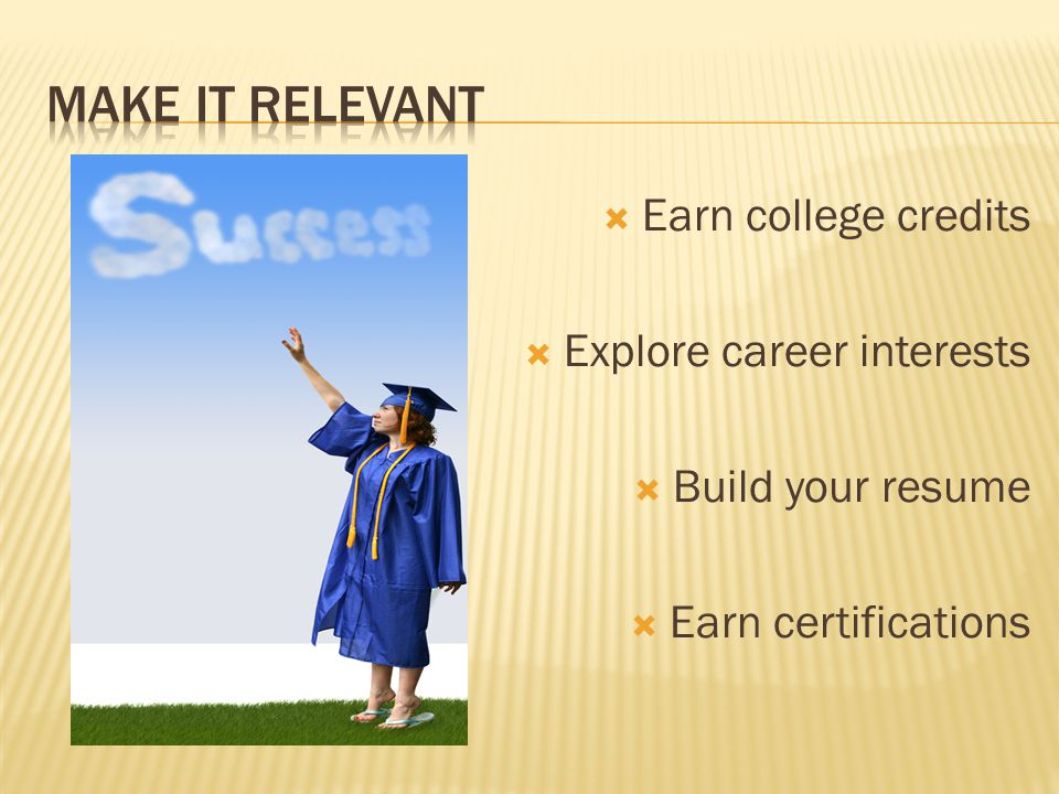  Earn college credits  Explore career interests  Build your resume  Earn certifications