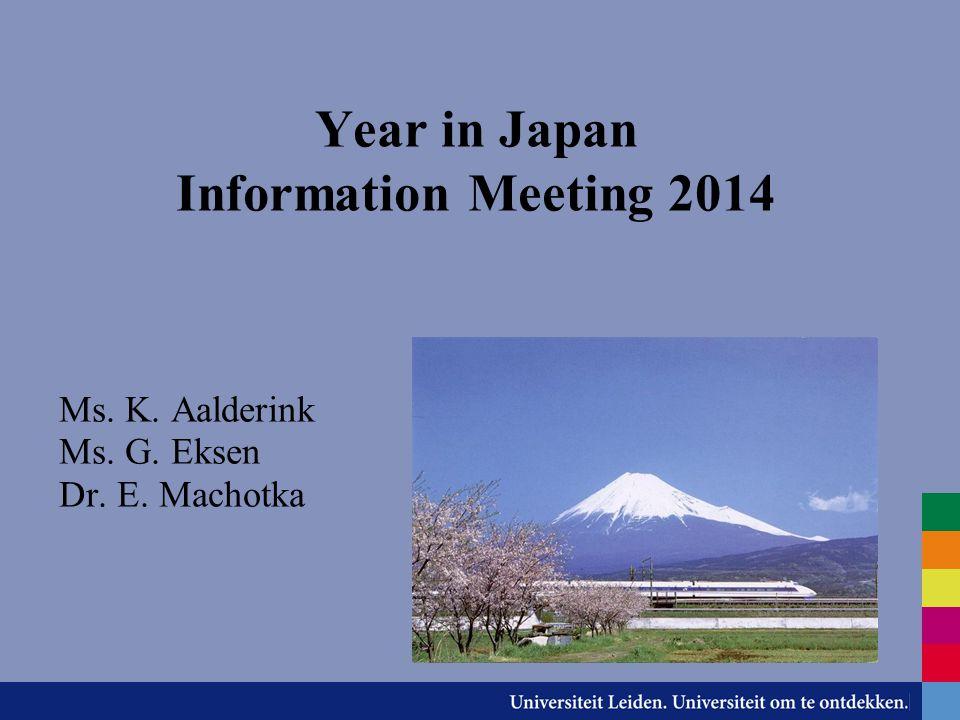Year in Japan Information Meeting 2014 Ms. K. Aalderink Ms. G. Eksen Dr. E. Machotka