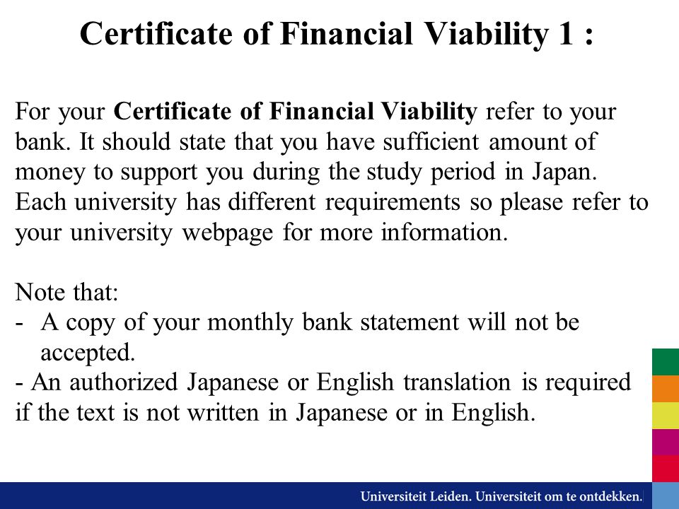 Certificate of Financial Viability 1 : For your Certificate of Financial Viability refer to your bank. It should state that you have sufficient amount