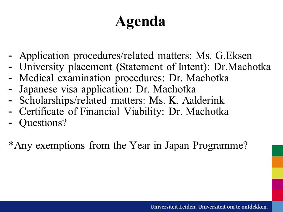 Agenda - Application procedures/related matters: Ms. G.Eksen - University placement (Statement of Intent): Dr.Machotka - Medical examination procedure