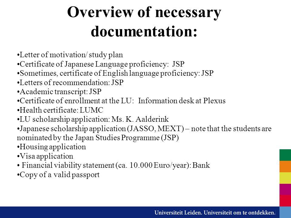 Overview of necessary documentation: Letter of motivation/ study plan Certificate of Japanese Language proficiency: JSP Sometimes, certificate of Engl