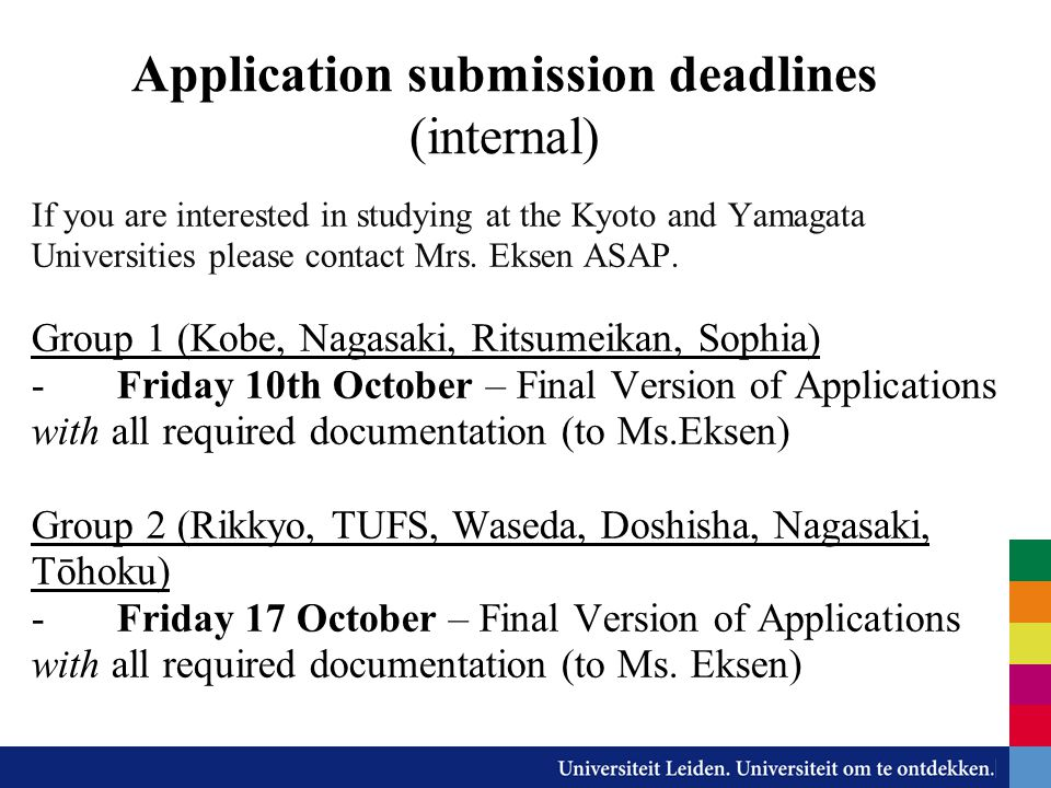 Application submission deadlines (internal) If you are interested in studying at the Kyoto and Yamagata Universities please contact Mrs. Eksen ASAP. G