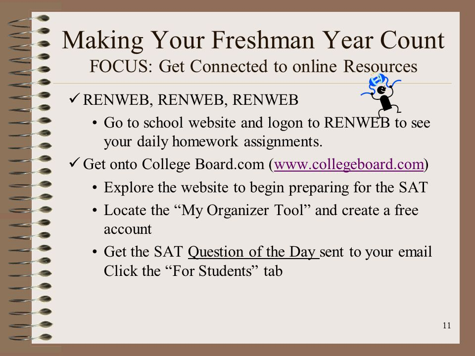 11 RENWEB, RENWEB, RENWEB Go to school website and logon to RENWEB to see your daily homework assignments.