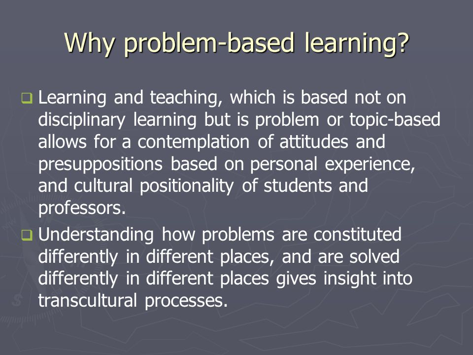 Why problem-based learning.