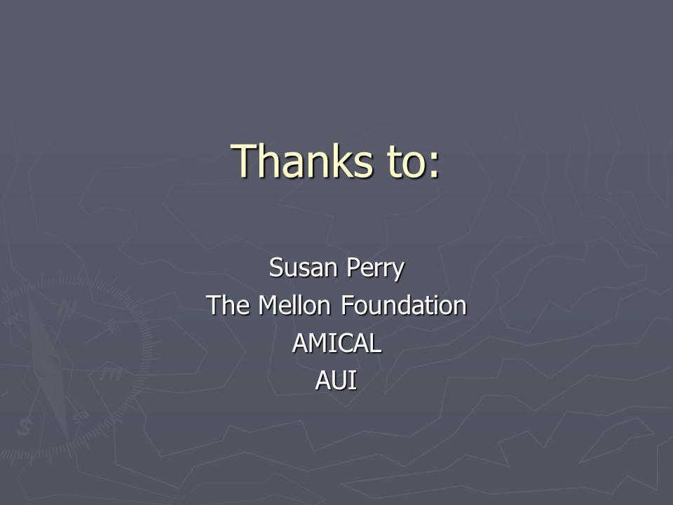 Thanks to: Thanks to: Susan Perry The Mellon Foundation AMICALAUI