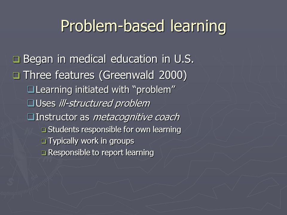 Problem-based learning  Began in medical education in U.S.