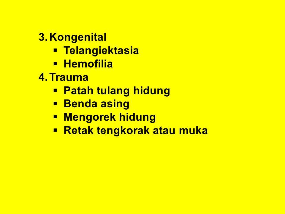 3.Kongenital  Telangiektasia  Hemofilia 4.Trauma  Patah tulang hidung  Benda asing  Mengorek hidung  Retak tengkorak atau muka