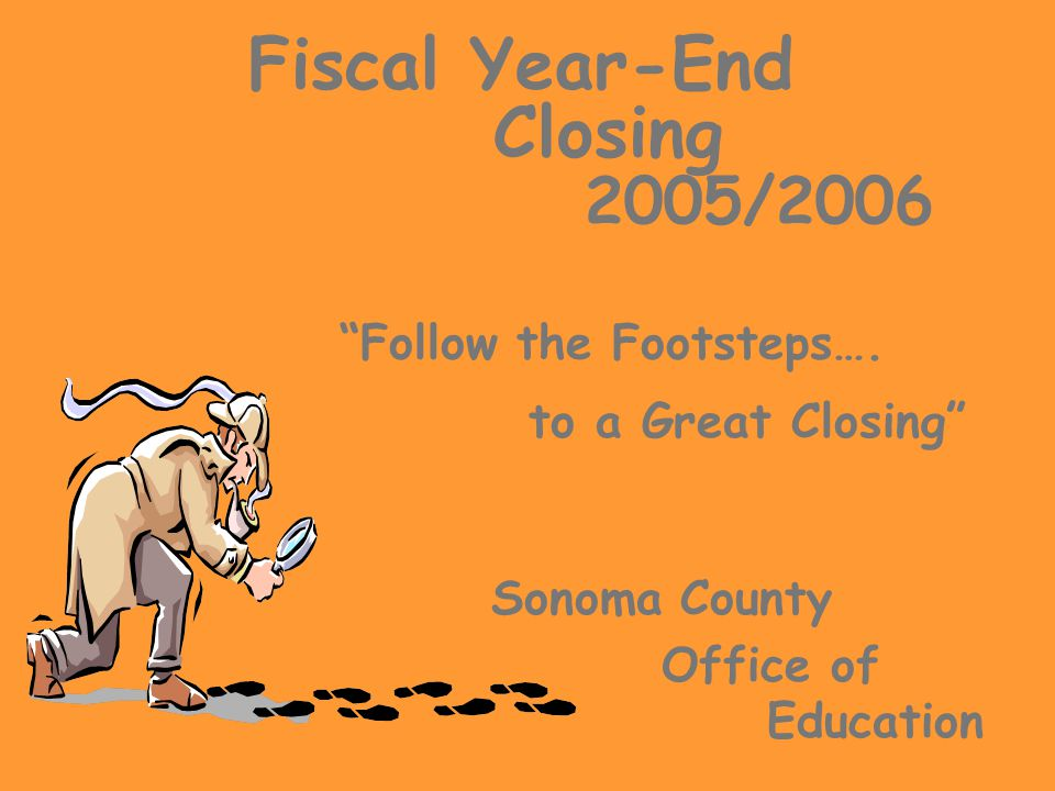 Year-End Closing Timeline May/June  5/24 Year-End Closing Workshop  6/09 Close FY05- Payables/Receivables  6/22Last APY Run  6/22Final Cash Transfers  6/23Final Cash Deposits  6/28Open PO's Rolled to PCL's Page 3