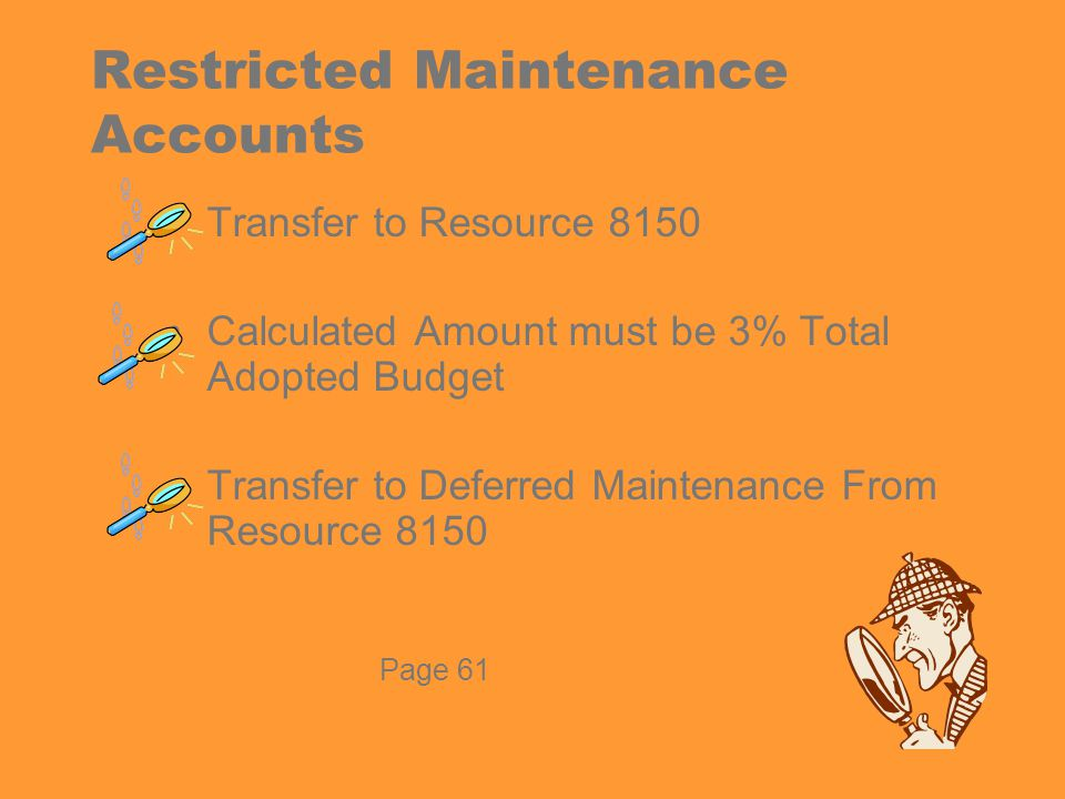 Restricted Maintenance Accounts Transfer to Resource 8150 Calculated Amount must be 3% Total Adopted Budget Transfer to Deferred Maintenance From Resource 8150 Page 61