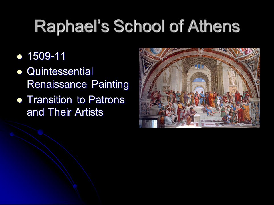 Raphael's School of Athens 1509-11 1509-11 Quintessential Renaissance Painting Quintessential Renaissance Painting Transition to Patrons and Their Art