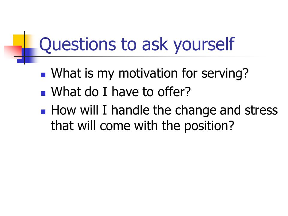 Questions to ask yourself What is my motivation for serving.
