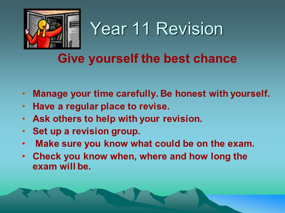 Year 11 Revision Give yourself the best chance Manage your time carefully.