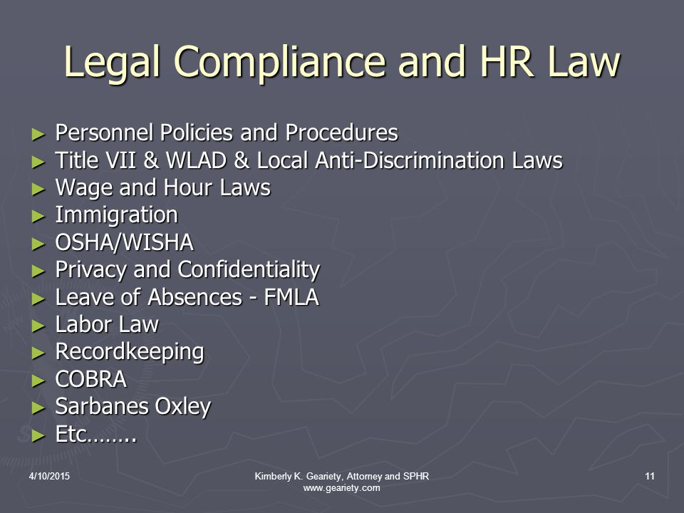 4/10/2015Kimberly K. Geariety, Attorney and SPHR www.geariety.com 11 Legal Compliance and HR Law ► Personnel Policies and Procedures ► Title VII & WLA