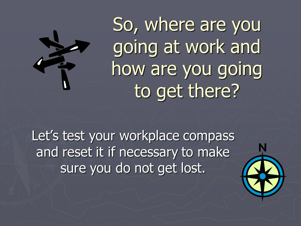 So, where are you going at work and how are you going to get there.