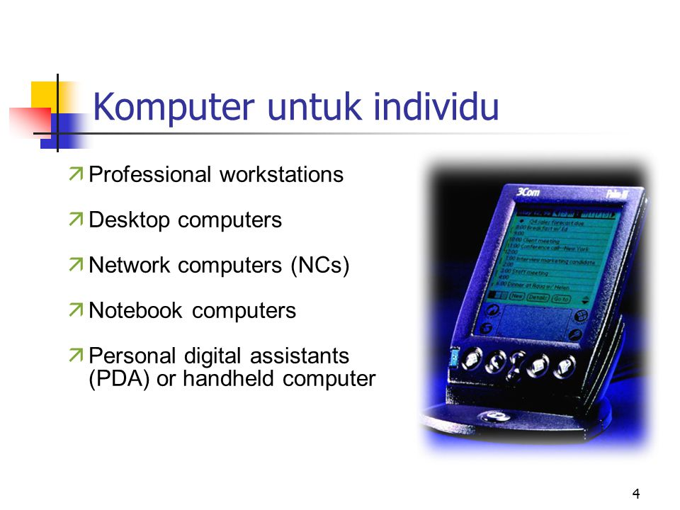 4 äProfessional workstations äDesktop computers äNetwork computers (NCs) äNotebook computers äPersonal digital assistants (PDA) or handheld computer Komputer untuk individu