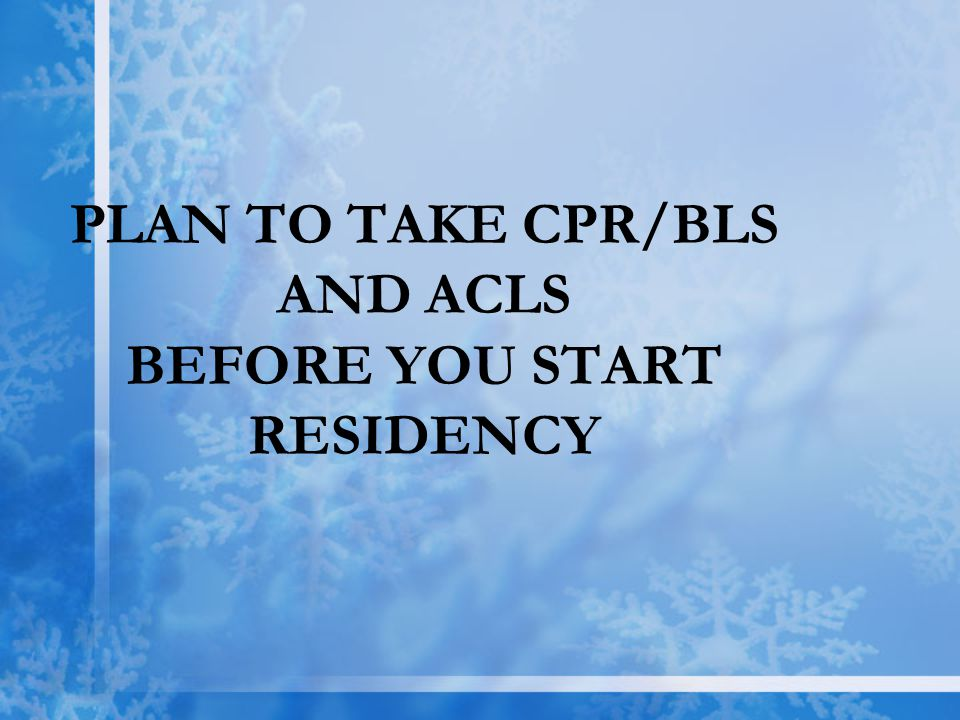 PLAN TO TAKE CPR/BLS AND ACLS BEFORE YOU START RESIDENCY