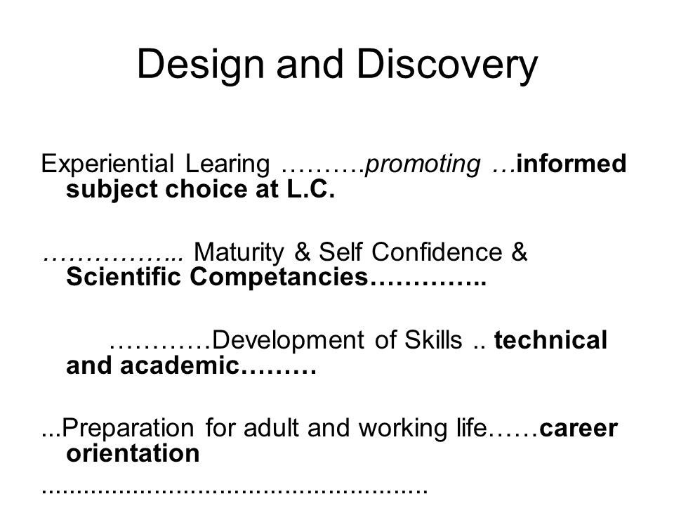 Design and Discovery Experiential Learing ……….promoting …informed subject choice at L.C.
