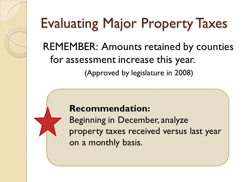 Evaluating Major Property Taxes REMEMBER: Amounts retained by counties for assessment increase this year.