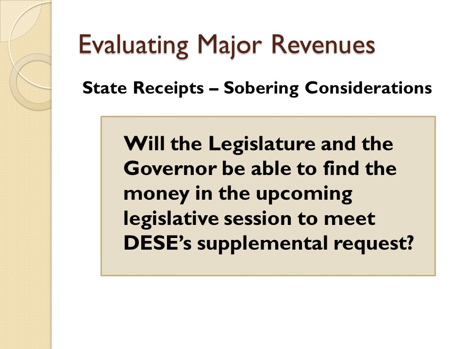 Evaluating Major Revenues State Receipts – Sobering Considerations Will the Legislature and the Governor be able to find the money in the upcoming legislative session to meet DESE's supplemental request
