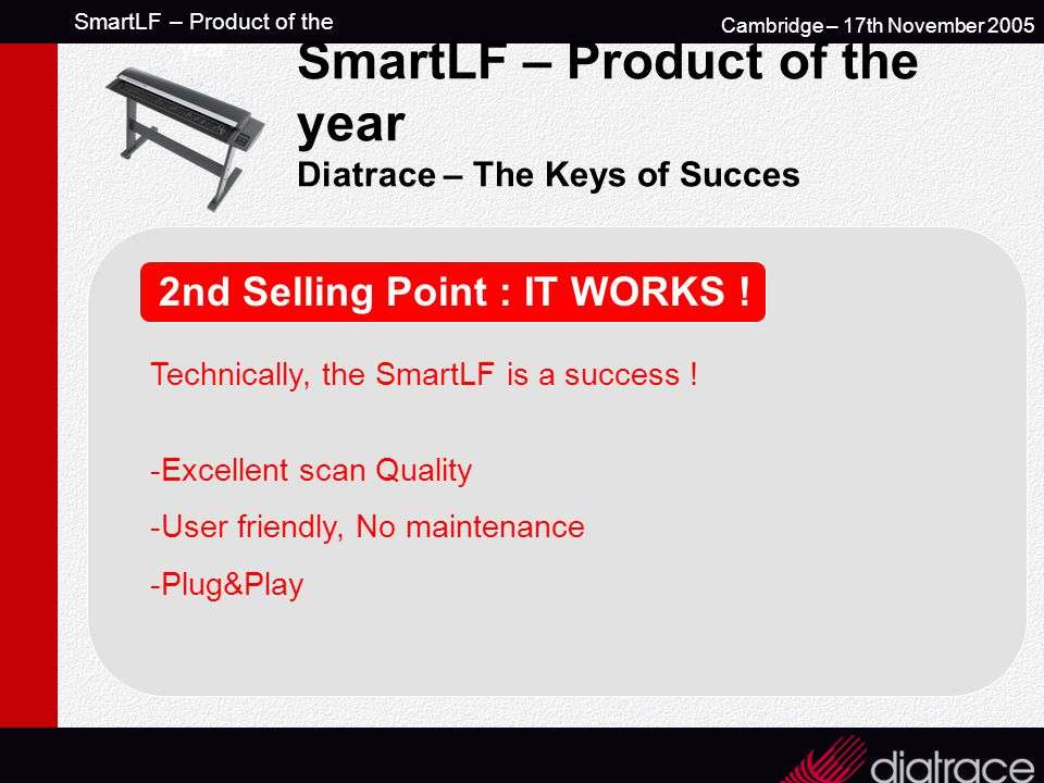 SmartLF – Product of the year Cambridge – 17th November 2005 SmartLF – Product of the year Diatrace – The Keys of Succes 2nd Selling Point : IT WORKS .