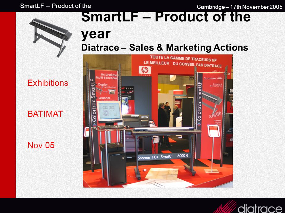 SmartLF – Product of the year Cambridge – 17th November 2005 SmartLF – Product of the year Diatrace – Sales & Marketing Actions Exhibitions BATIMAT Nov 05