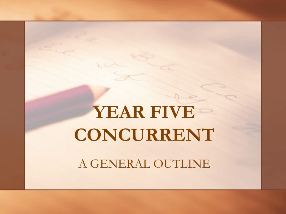 YEAR FIVE CONCURRENT A GENERAL OUTLINE
