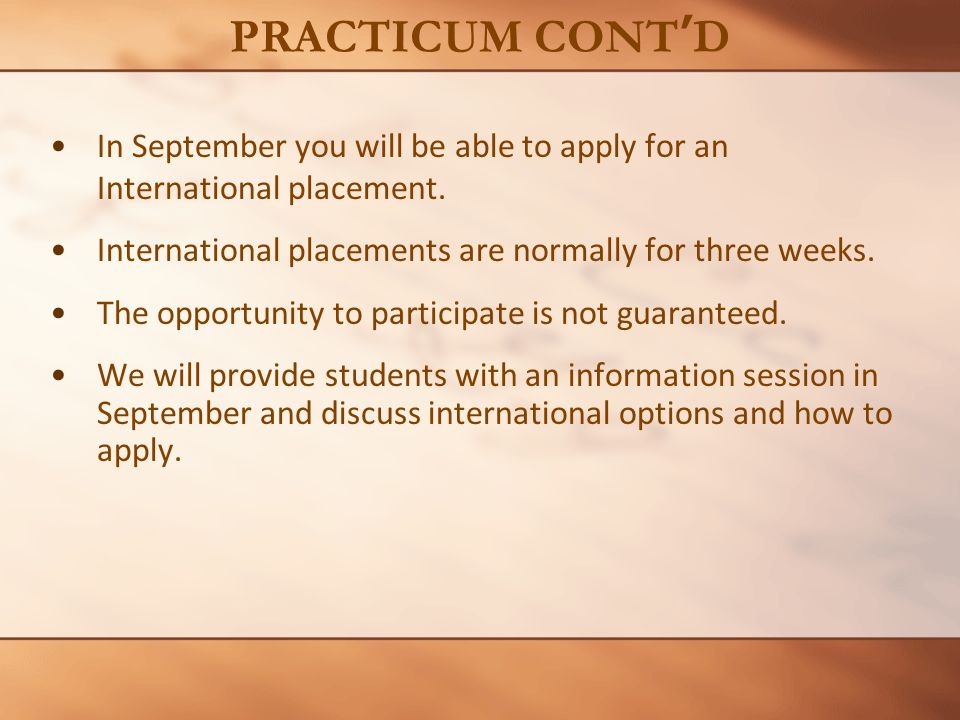 In September you will be able to apply for an International placement. International placements are normally for three weeks. The opportunity to parti