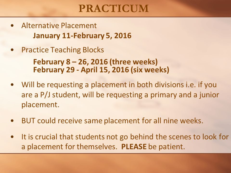 Alternative Placement January 11-February 5, 2016 Practice Teaching Blocks February 8 – 26, 2016 (three weeks) February 29 - April 15, 2016 (six weeks