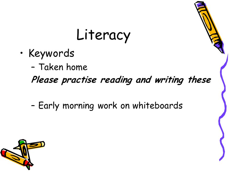 Literacy Reading –Stories, non-fiction books, poems –Big Book or interactive –Guided reading –One to one –Library once a week –Home