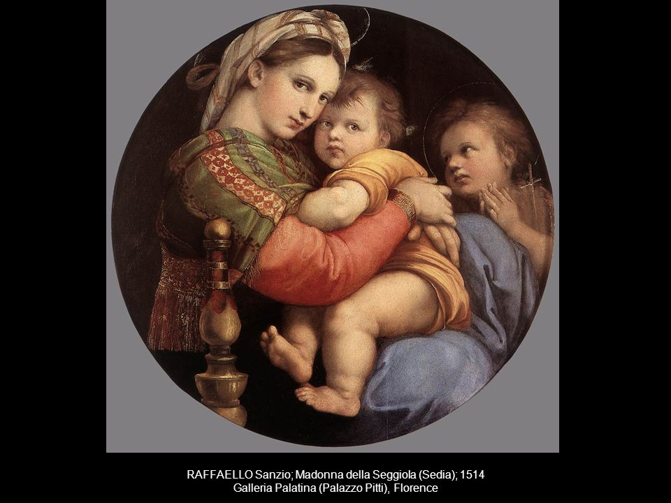 RAFFAELLO Sanzio; Madonna della Seggiola (Sedia); 1514 Galleria Palatina (Palazzo Pitti), Florence