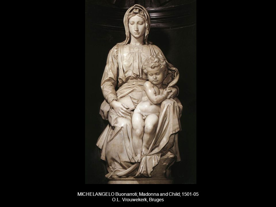 MICHELANGELO Buonarroti; Madonna and Child; 1501-05 O.L. Vrouwekerk, Bruges