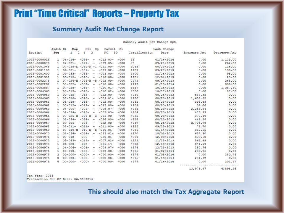 "Print ""Time Critical"" Reports – Property Tax Summary Audit Net Change Report This should also match the Tax Aggregate Report"