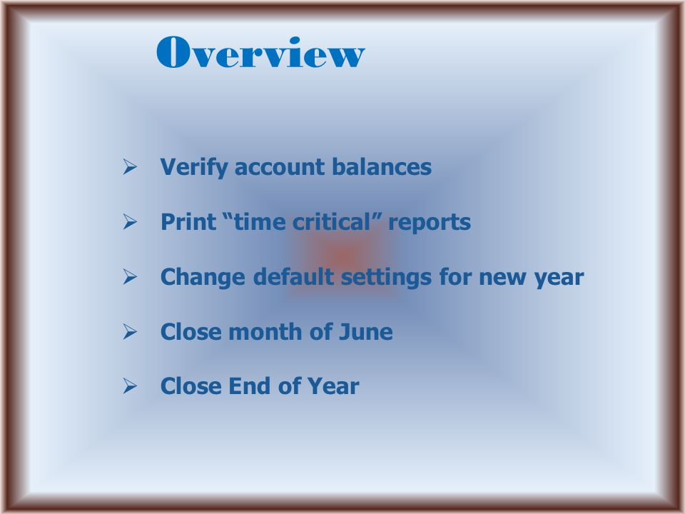 "Overview  Verify account balances  Print ""time critical"" reports  Change default settings for new year  Close month of June  Close End of Year"