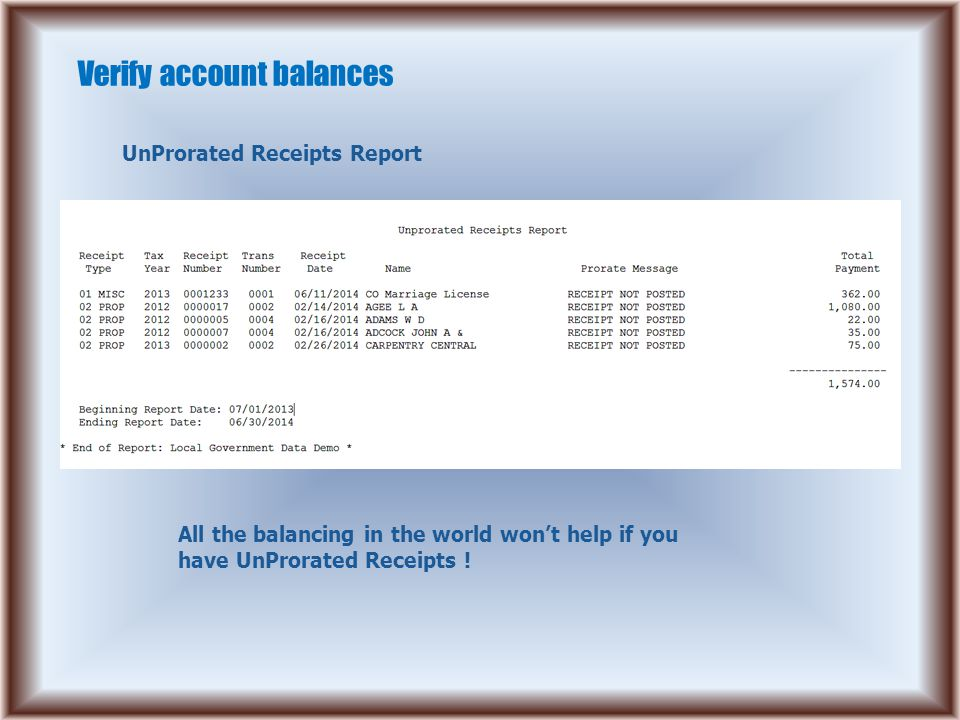 Verify account balances UnProrated Receipts Report All the balancing in the world won't help if you have UnProrated Receipts !