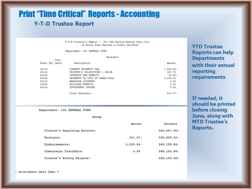 Print Time Critical Reports - Accounting Y-T-D Trustee RDB Report One copy is printed during year end closing, if extra copies are needed print before closing June