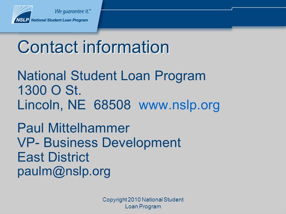 Contact information National Student Loan Program 1300 O St. Lincoln, NE 68508 www.nslp.org Paul Mittelhammer VP- Business Development East District p