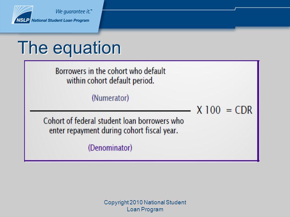 Copyright 2010 National Student Loan Program The equation