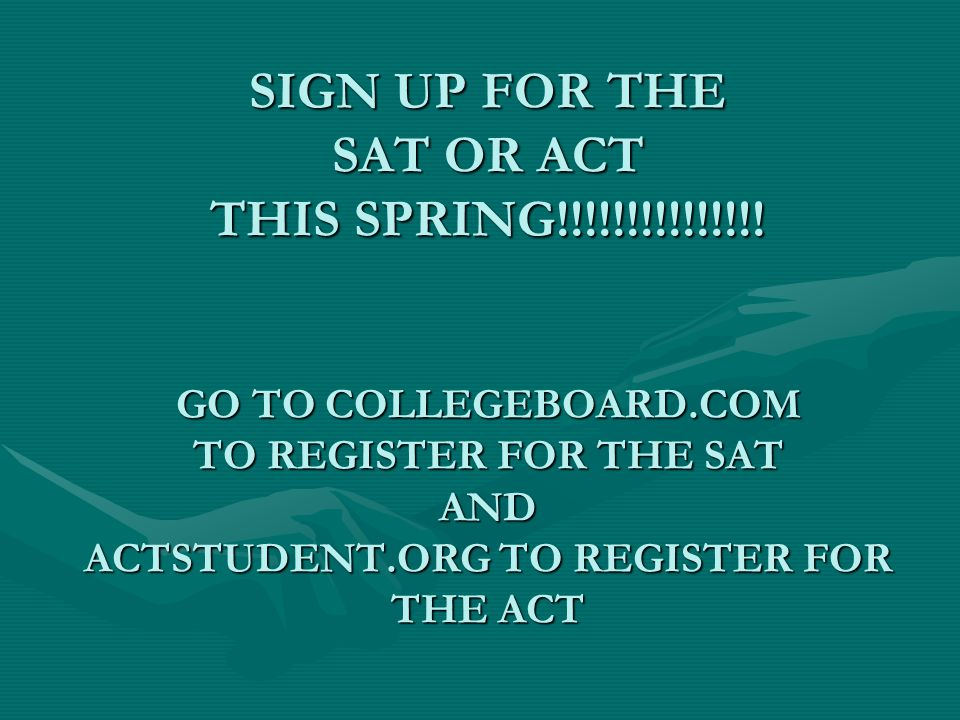 SIGN UP FOR THE SAT OR ACT THIS SPRING!!!!!!!!!!!!!!.