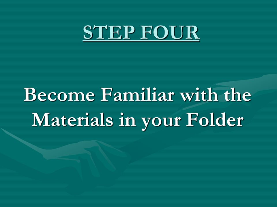 STEP FOUR Become Familiar with the Materials in your Folder