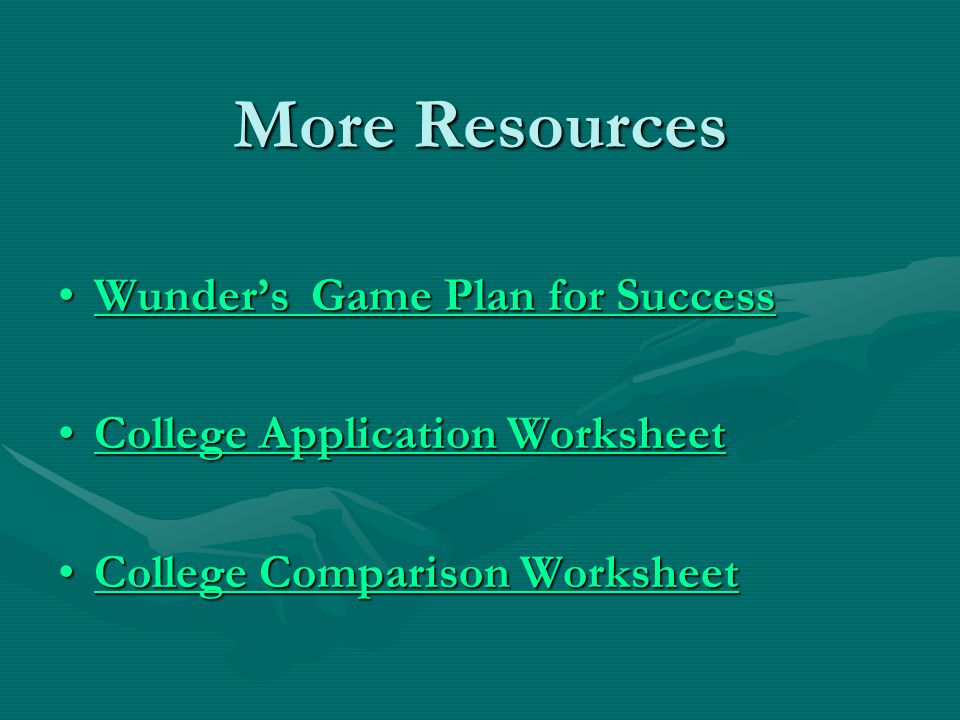 More Resources Wunder's Game Plan for SuccessWunder's Game Plan for SuccessWunder's Game Plan for SuccessWunder's Game Plan for Success College Application WorksheetCollege Application WorksheetCollege Application WorksheetCollege Application Worksheet College Comparison WorksheetCollege Comparison WorksheetCollege Comparison WorksheetCollege Comparison Worksheet