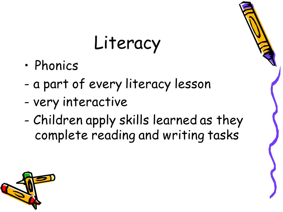 Literacy Phonics - a part of every literacy lesson - very interactive - Children apply skills learned as they complete reading and writing tasks