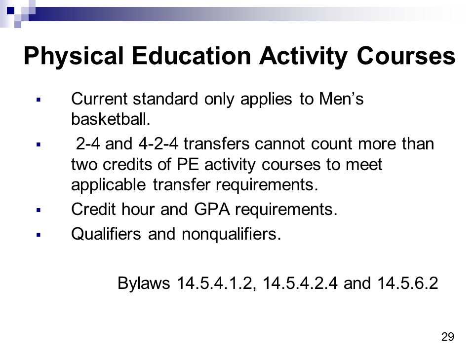29 Physical Education Activity Courses  Current standard only applies to Men's basketball.  2-4 and 4-2-4 transfers cannot count more than two credi