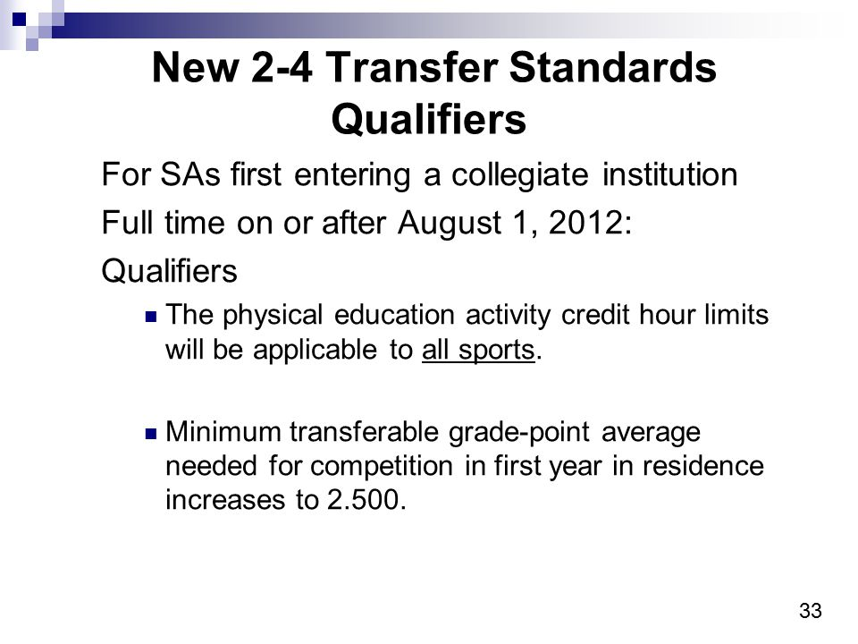 33 New 2-4 Transfer Standards Qualifiers For SAs first entering a collegiate institution Full time on or after August 1, 2012: Qualifiers The physical